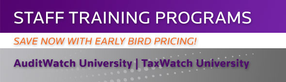 STAFF TRAINING PROGRAMS - AuditWatch and TaxWatch University.  Learn more...
