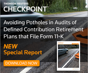 Avoid Potholes in Audits of Defined Contribution Retirement Plans that File Form 11-K