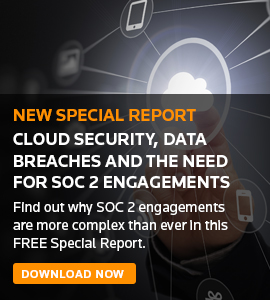New Special Report - Cloud Security, Data Breaches and the Need for SOC 2 Engagements